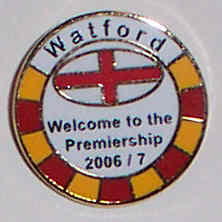 Watford Football Badge 005 - Promotion Badge, Welcome to the Premiership 2006/7.